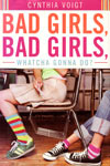 Book: Bad Girls, Bad Girls, Whatcha Gonna Do?, by Cynthia Voigt